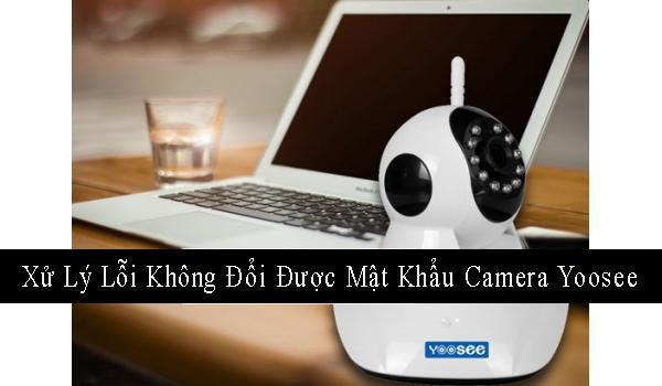 xu ly loi khong doi duoc mat khau camera yoosee